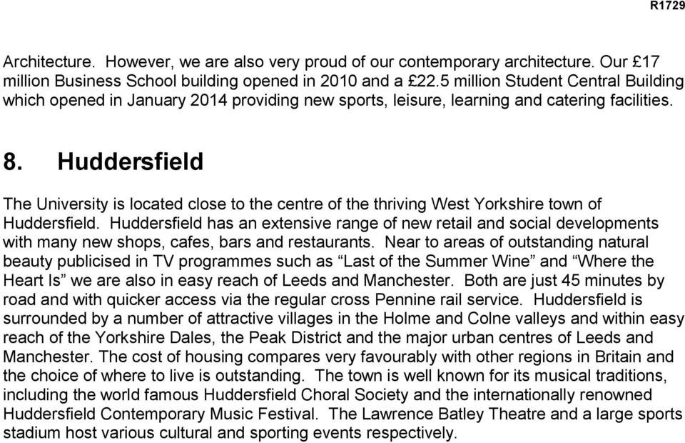 Huddersfield The University is located close to the centre of the thriving West Yorkshire town of Huddersfield.