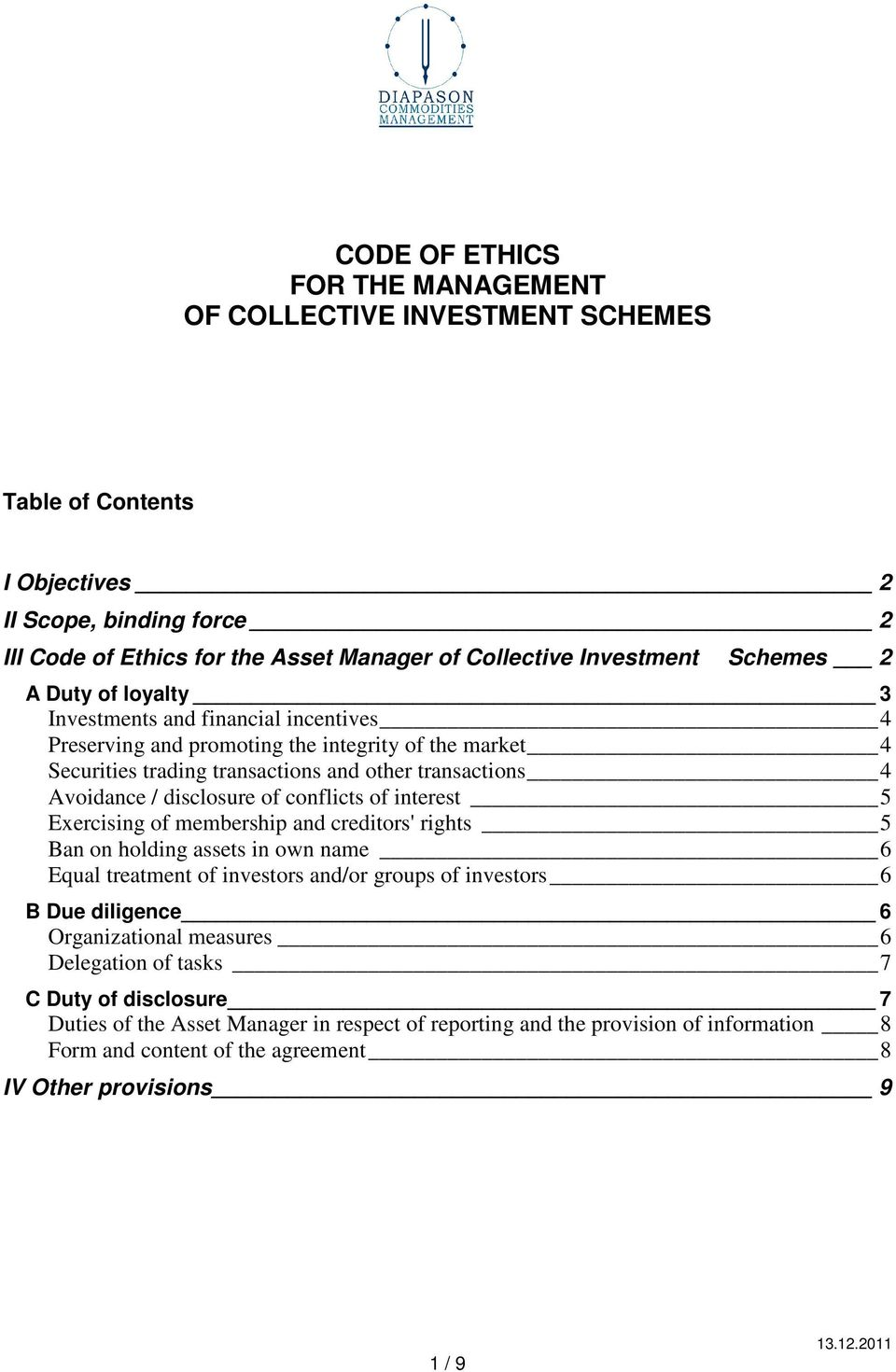 conflicts of interest 5 Exercising of membership and creditors' rights 5 Ban on holding assets in own name 6 Equal treatment of investors and/or groups of investors 6 B Due diligence 6 Organizational