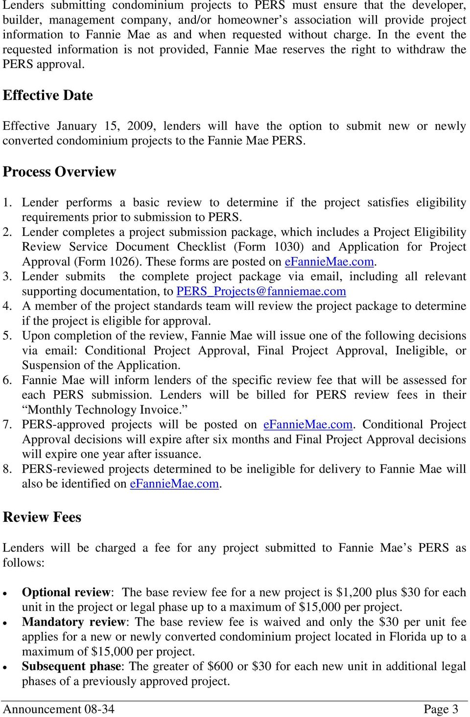 Effective Date Effective January 15, 2009, lenders will have the option to submit new or newly converted condominium projects to the Fannie Mae PERS. Process Overview 1.