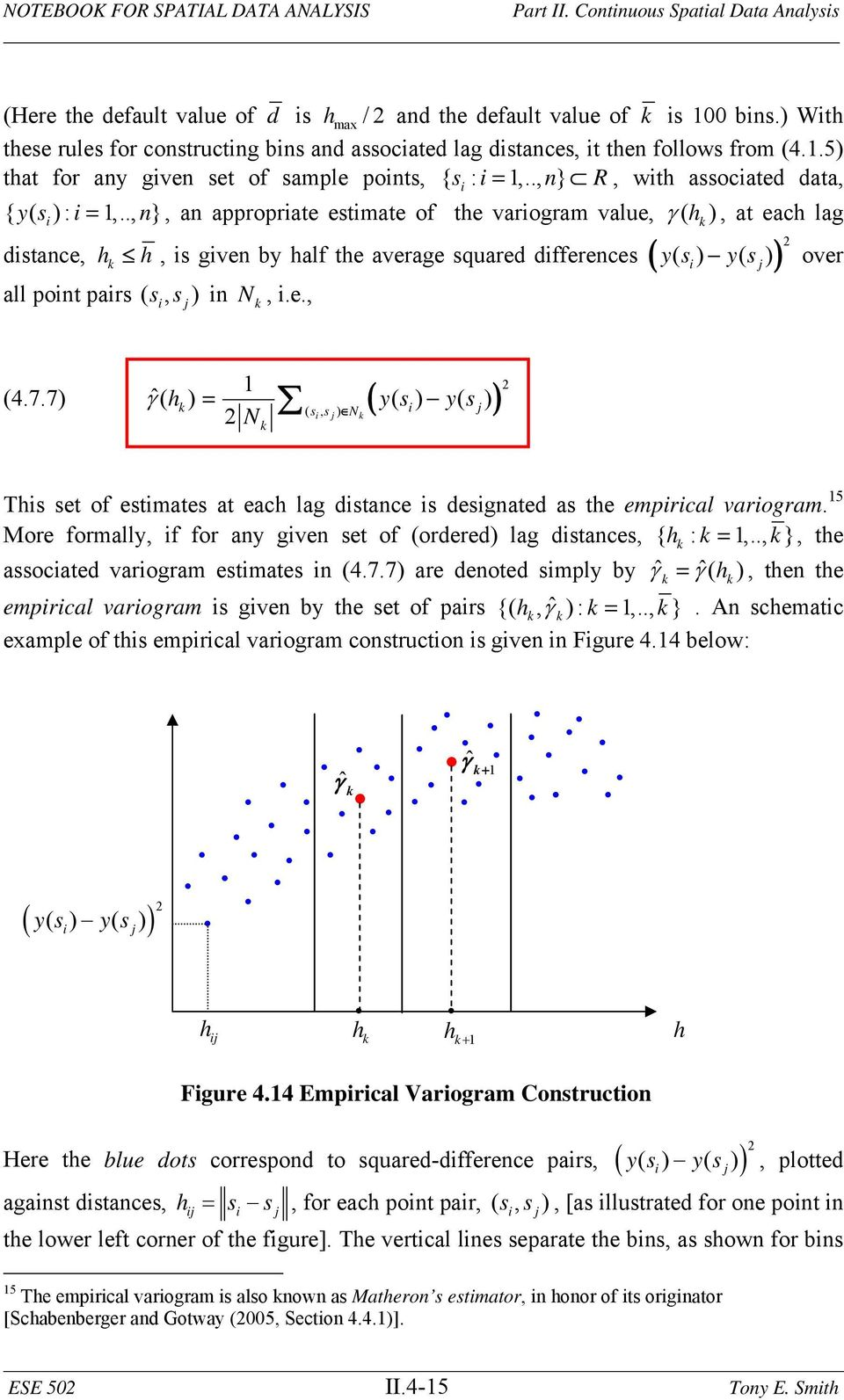 ., n}, an appropriate estimate of te variogram value, ( ), at eac lag i distance, all point pairs ( si, s j) in N, i.e.,, is given by alf te average squared differences ys ys ( ) ( ) over i j (4.7.