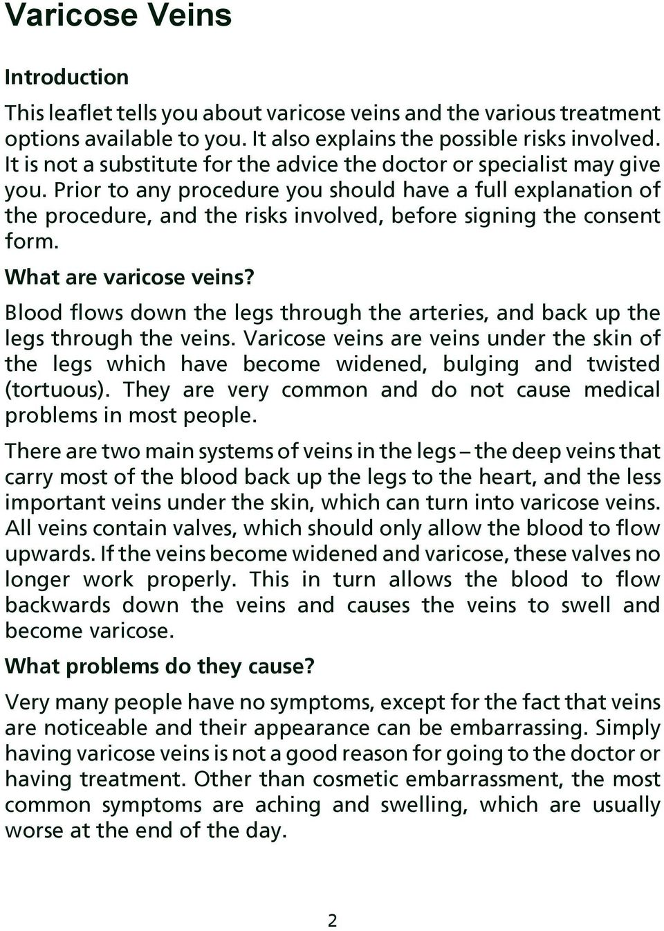 Prior to any procedure you should have a full explanation of the procedure, and the risks involved, before signing the consent form. What are varicose veins?
