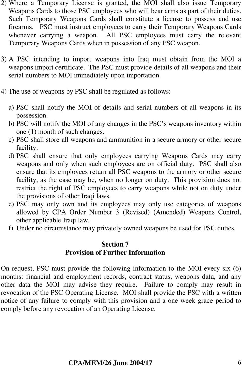 All PSC employees must carry the relevant Temporary Weapons Cards when in possession of any PSC weapon.