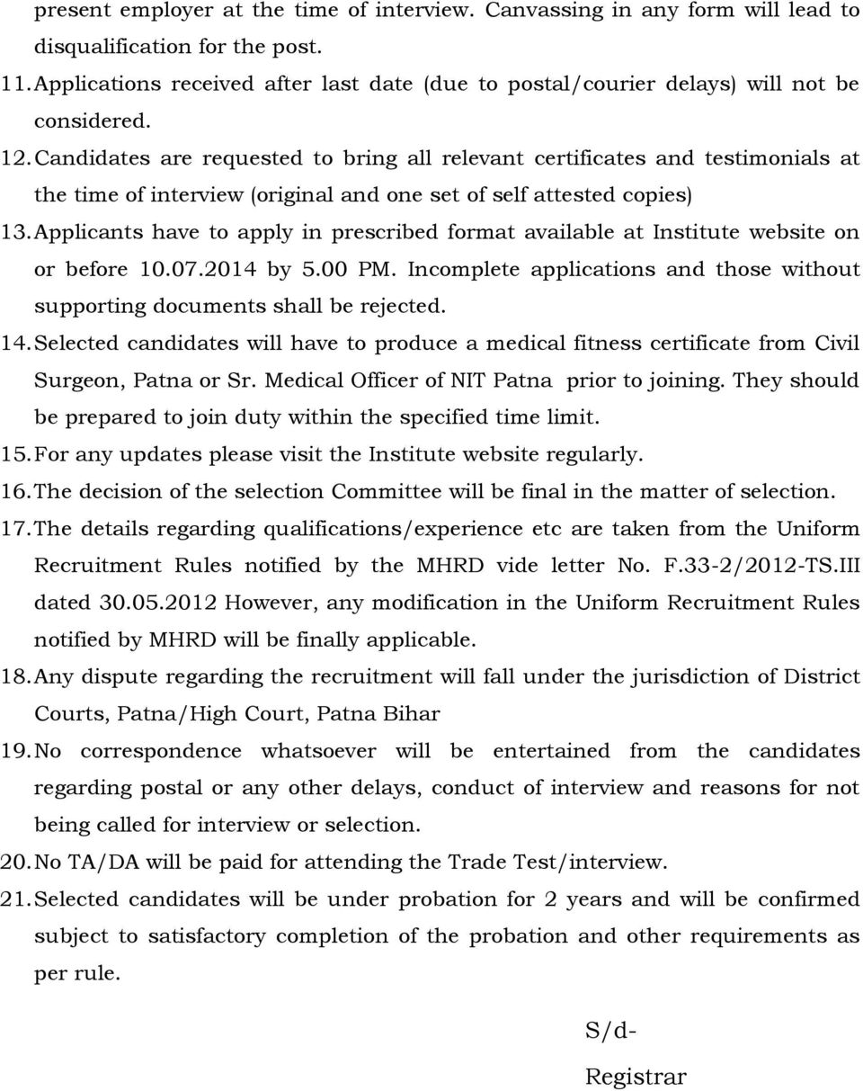 Candidates are requested to bring all relevant certificates and testimonials at the time of interview (original and one set of self attested copies) 13.