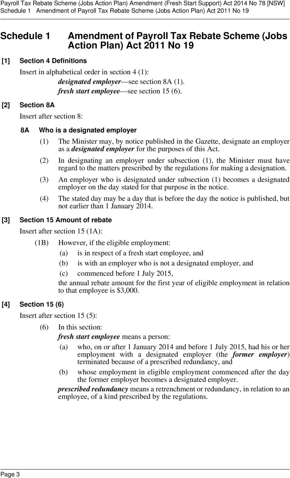 [2] Section 8A Insert after section 8: 8A Who is a designated employer (1) The Minister may, by notice published in the Gazette, designate an employer as a designated employer for the purposes of