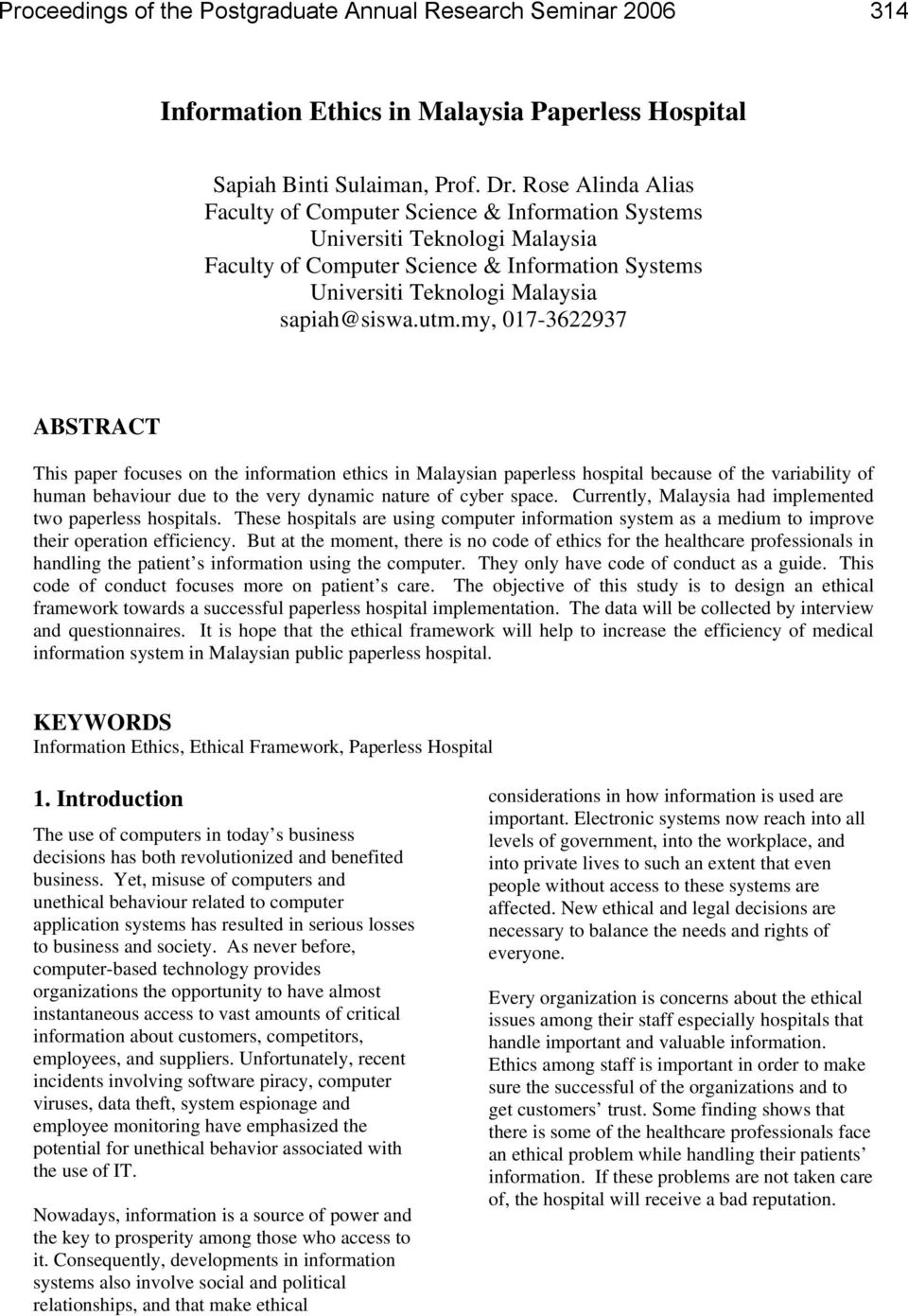 my, 017-3622937 ABSTRACT This paper focuses on the information ethics in Malaysian paperless hospital because of the variability of human behaviour due to the very dynamic nature of cyber space.