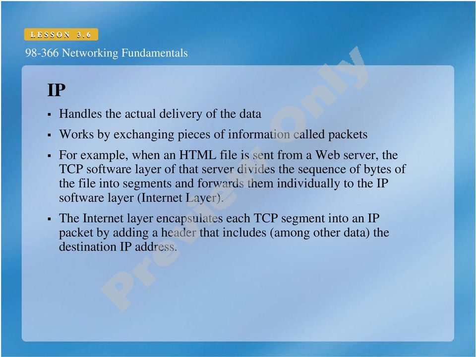 file into segments and forwards them individually to the IP software layer (Internet Layer).