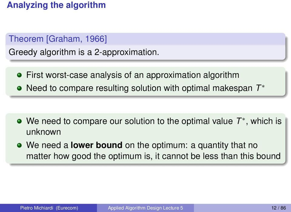 We need to compare our solution to the optimal value T, which is unknown We need a lower bound on the optimum: a