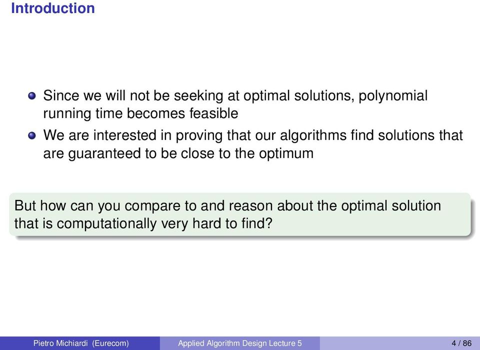 be close to the optimum But how can you compare to and reason about the optimal solution that is