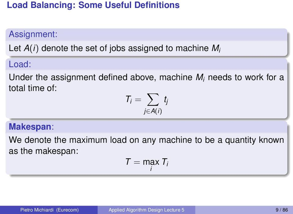 of: T i = Makespan: j A(i) We denote the maximum load on any machine to be a quantity known as