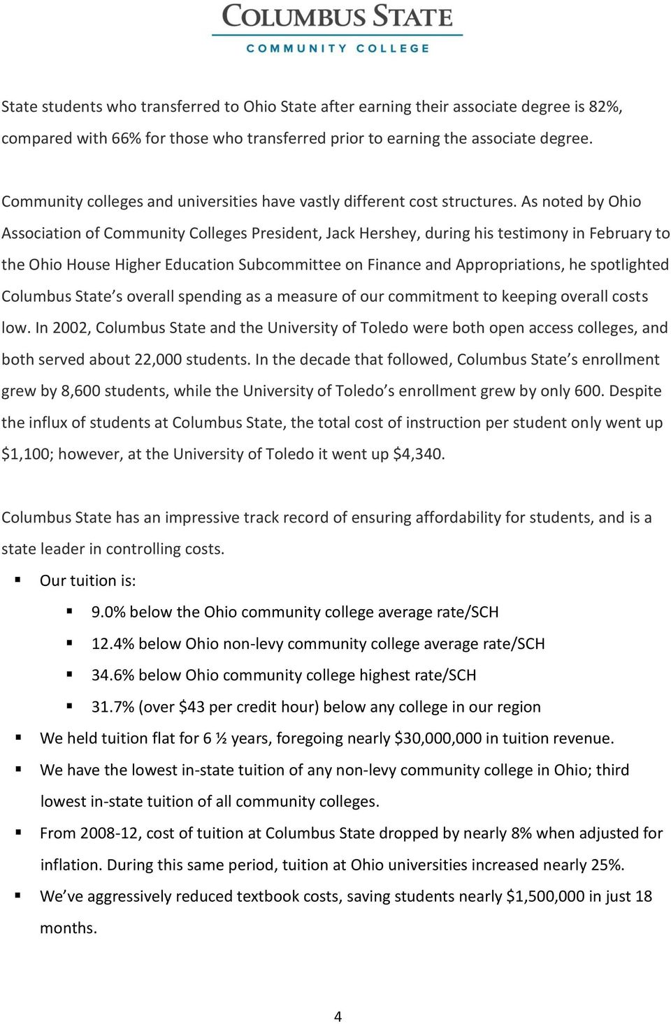 As noted by Ohio Association of Community Colleges President, Jack Hershey, during his testimony in February to the Ohio House Higher Education Subcommittee on Finance and Appropriations, he