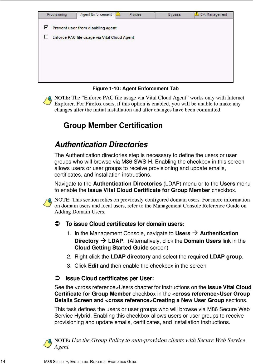 Group Member Certification Authentication Directories The Authentication directories step is necessary to define the users or user groups who will browse via M86 SWS-H.