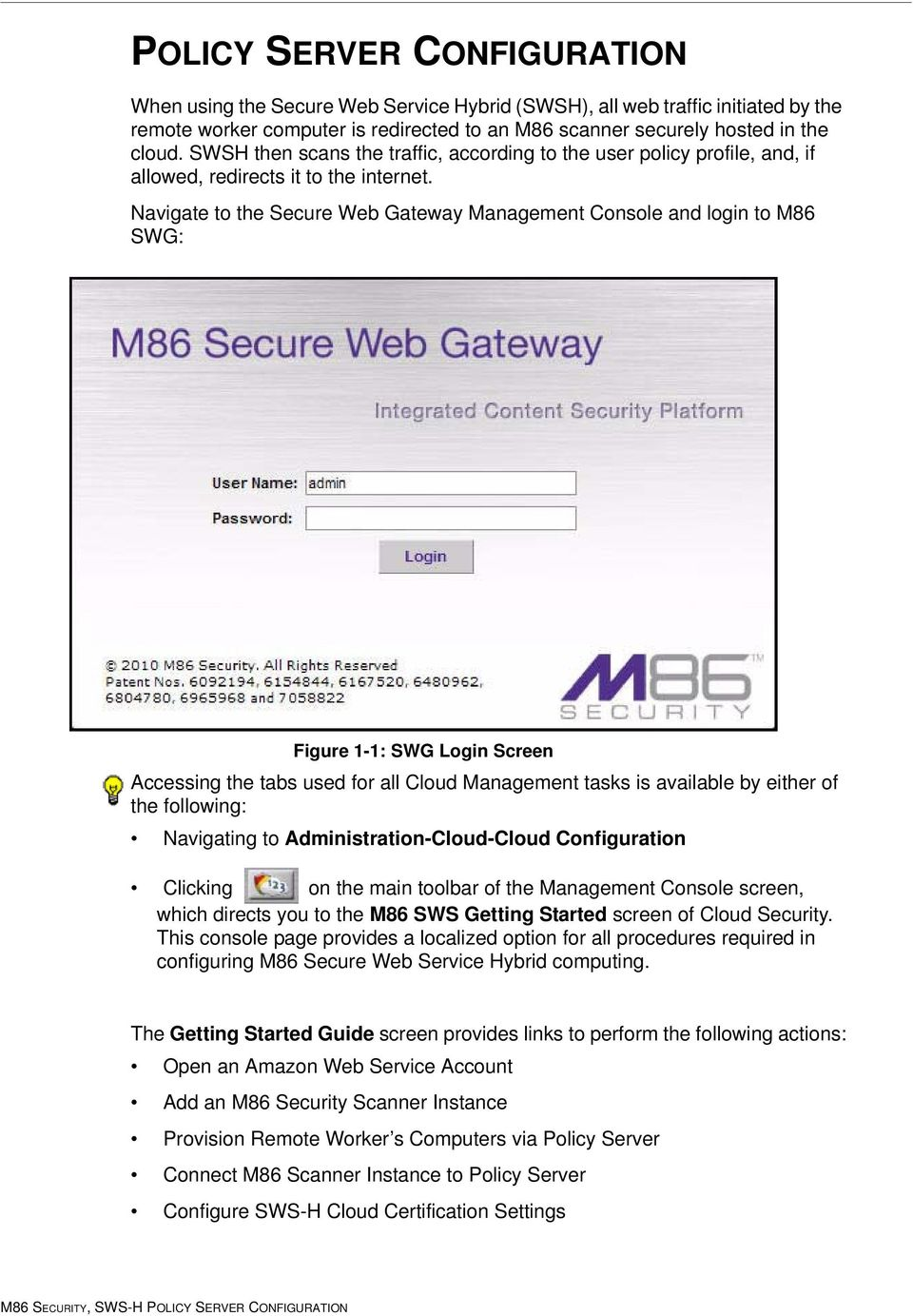 Navigate to the Secure Web Gateway Management Console and login to M86 SWG: Figure 1-1: SWG Login Screen Accessing the tabs used for all Cloud Management tasks is available by either of the