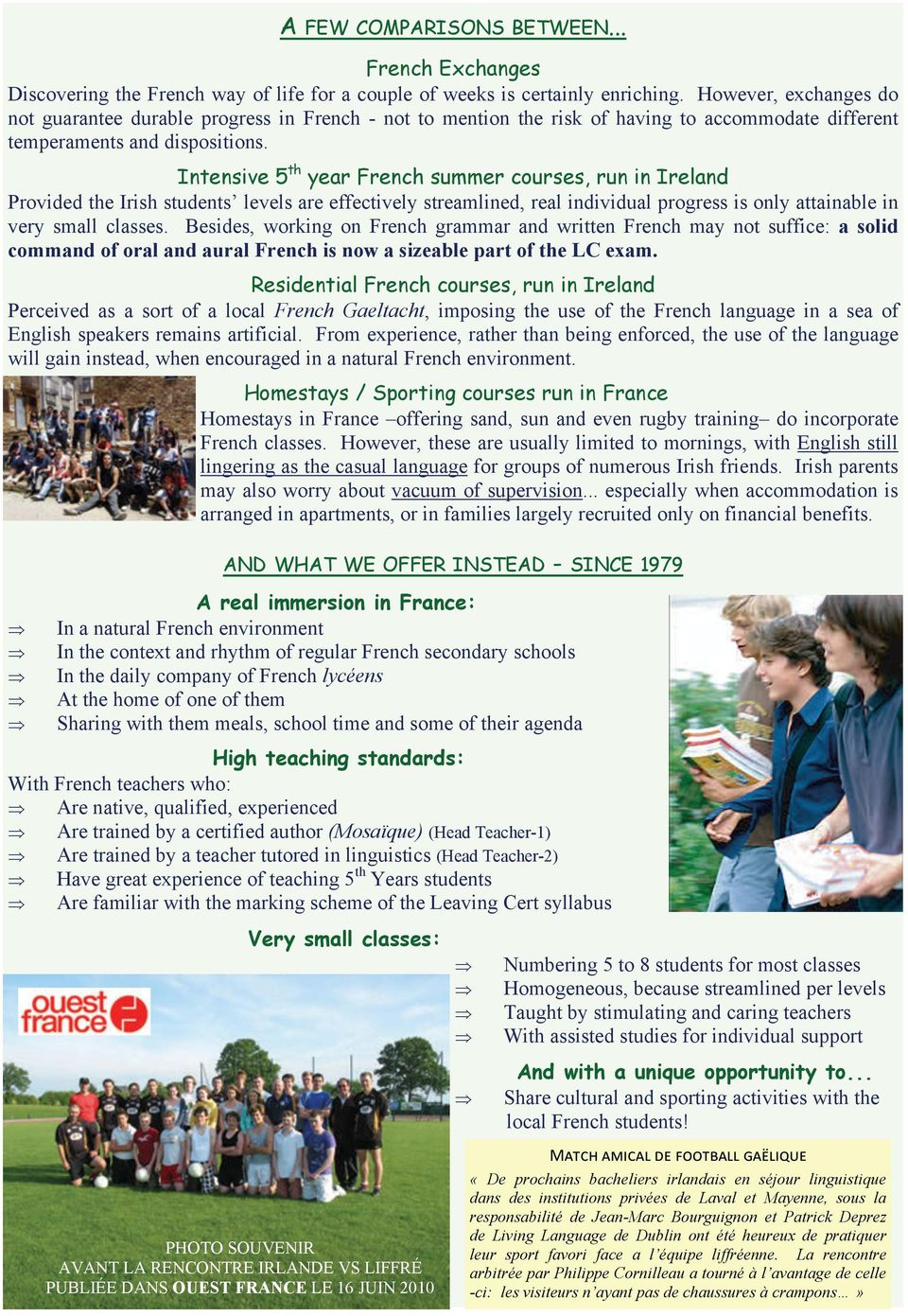Intensive 5 th year French summer courses, run in Ireland Provided the Irish students levels are effectively streamlined, real individual progress is only attainable in very small classes.