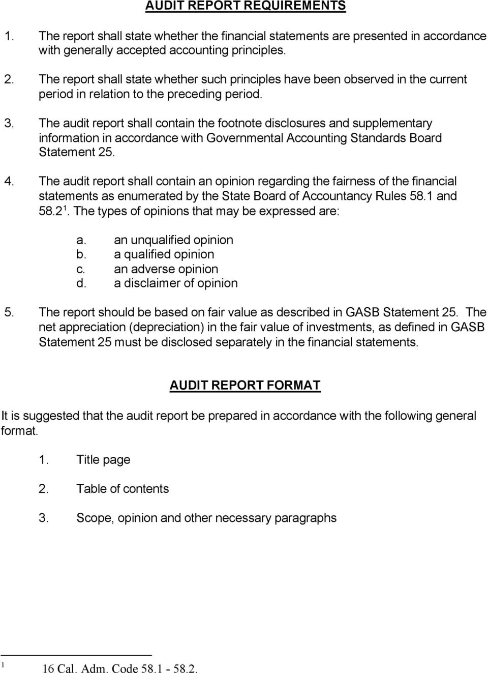 The audit report shall contain the footnote disclosures and supplementary information in accordance with Governmental Accounting Standards Board Statement 25. 4.