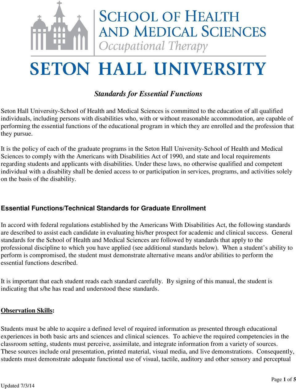 It is the policy of each of the graduate programs in the Seton Hall University-School of Health and Medical Sciences to comply with the Americans with Disabilities Act of 1990, and state and local