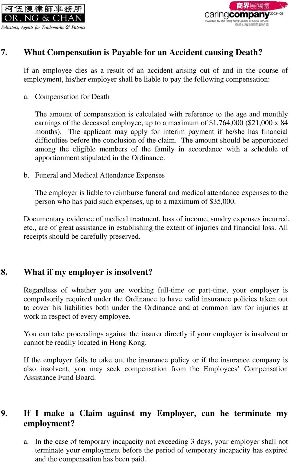 Compensation for Death The amount of compensation is calculated with reference to the age and monthly earnings of the deceased employee, up to a maximum of $1,764,000 ($21,000 x 84 months).