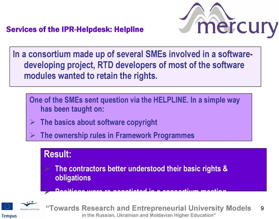 In a simple way has been taught on: The basics about software copyright The ownership rules in Framework Programmes