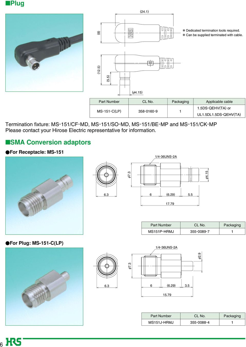 5DS-QEHV(T) Termination fixture: /F-MD, /SO-MD, /E-MP and /K-MP Please contact your Hirose Electric representative
