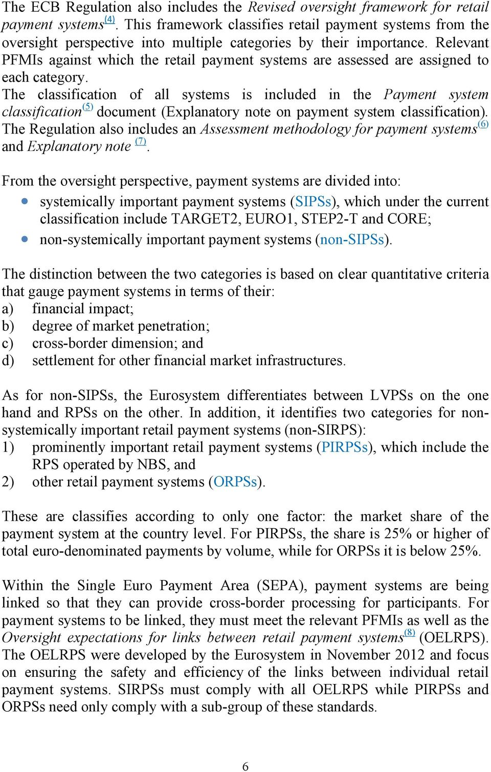 Relevant PFMIs against which the retail payment systems are assessed are assigned to each category.