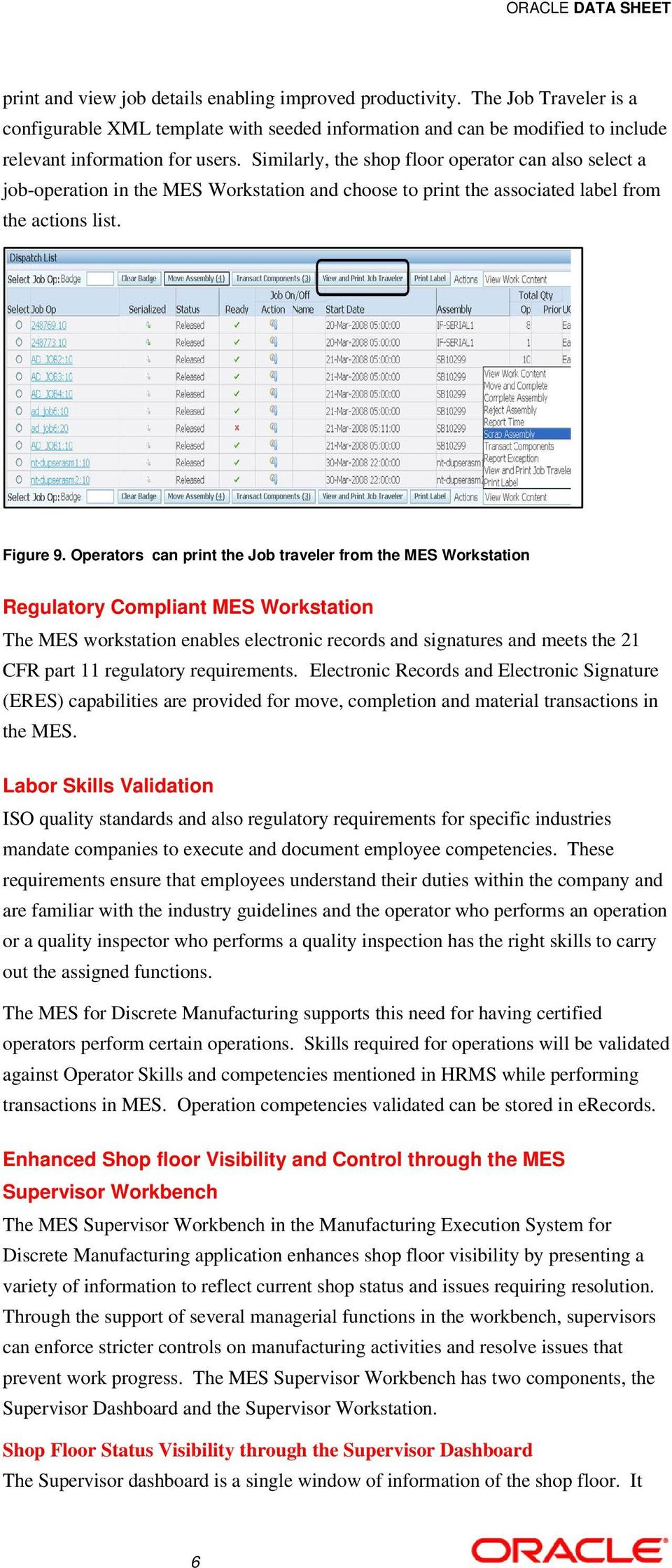 Operators can print the Job traveler from the MES Workstation Regulatory Compliant MES Workstation The MES workstation enables electronic records and signatures and meets the 21 CFR part 11