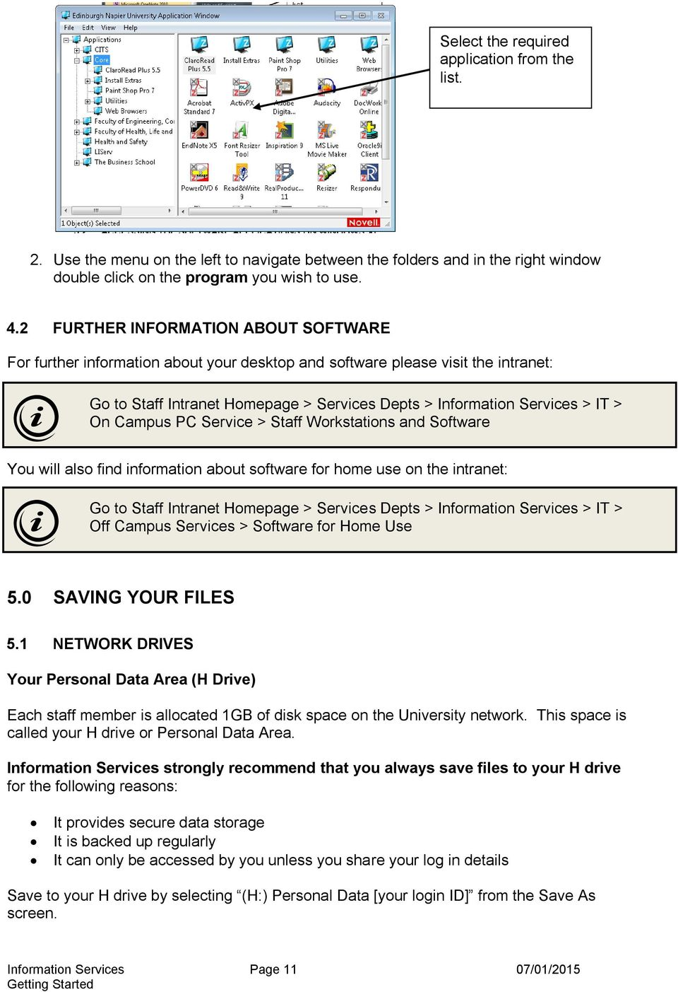 information about software for home use on the intranet: Off Campus Services > Software for Home Use 5.0 SAVING YOUR FILES 5.