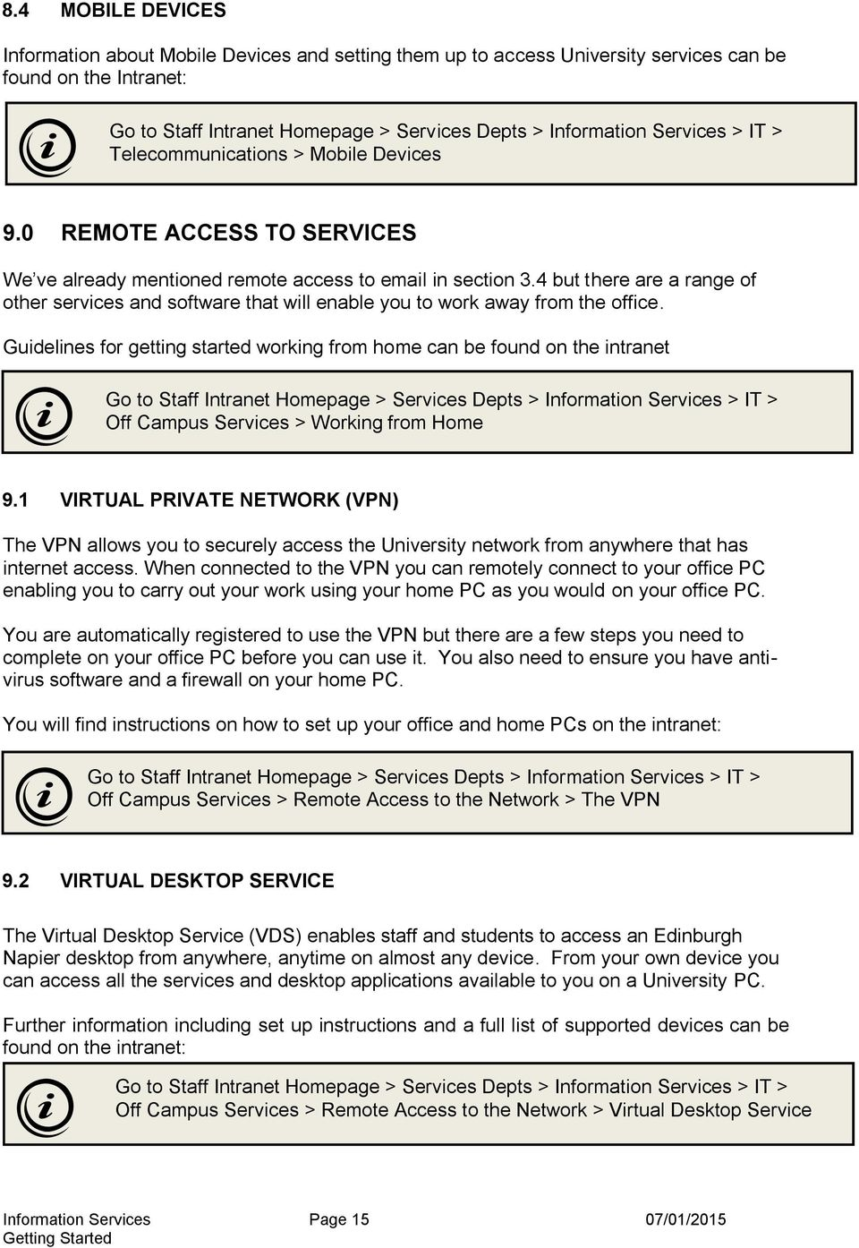 Guidelines for getting started working from home can be found on the intranet Off Campus Services > Working from Home 9.