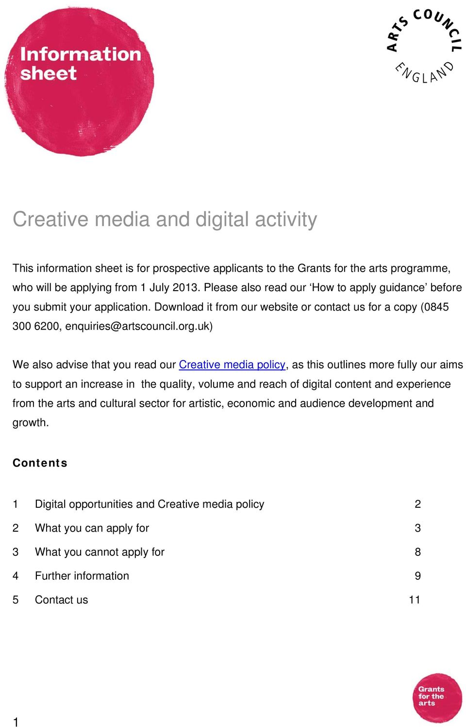 uk) We also advise that you read our Creative media policy, as this outlines more fully our aims to support an increase in the quality, volume and reach of digital content and experience from the