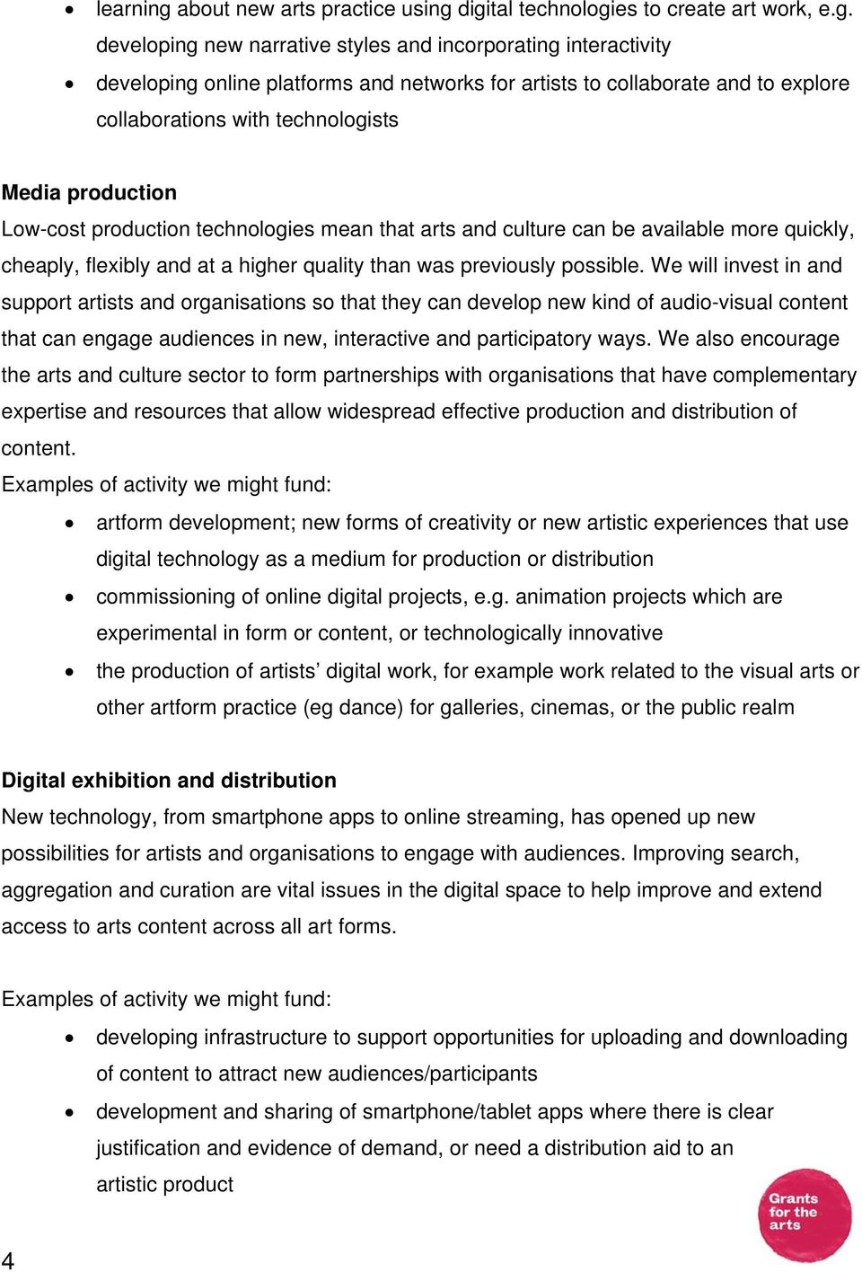 digital technologies to create art work, e.g. developing new narrative styles and incorporating interactivity developing online platforms and networks for artists to collaborate and to explore