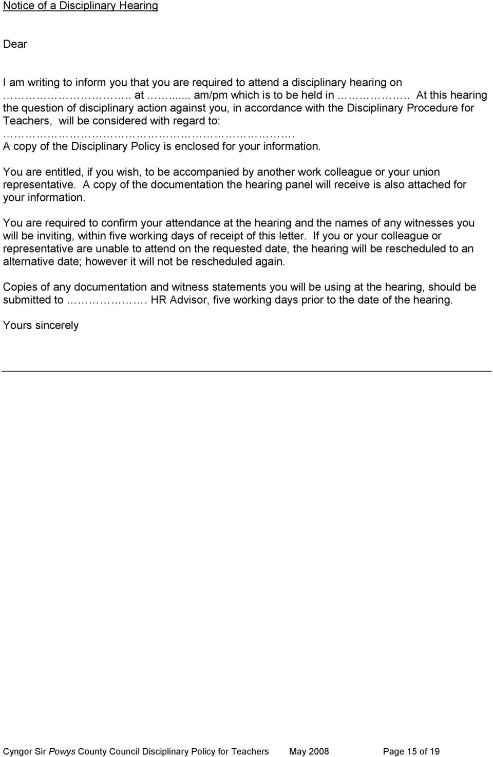 A copy of the Disciplinary Policy is enclosed for your information. You are entitled, if you wish, to be accompanied by another work colleague or your union representative.
