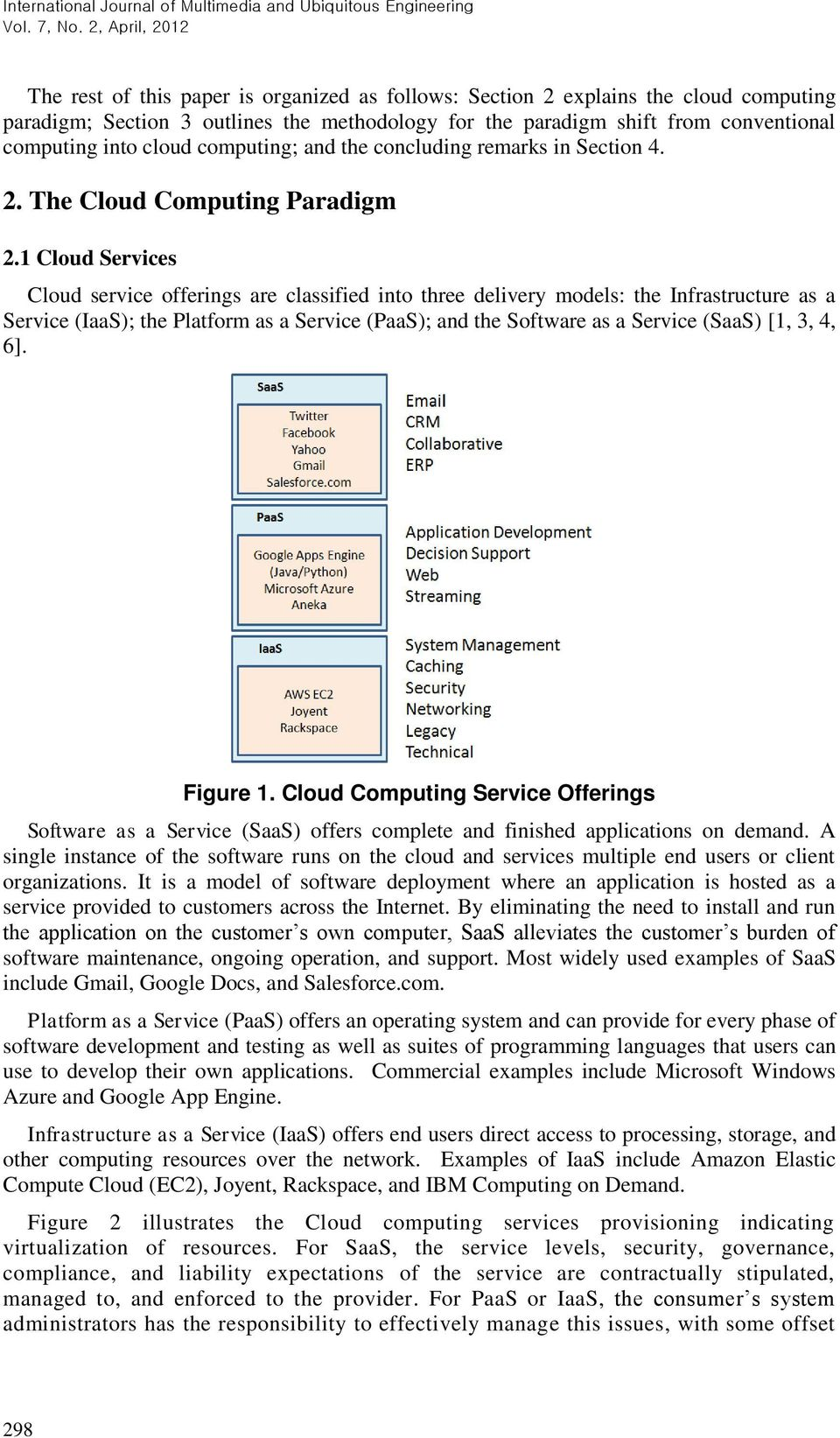 1 Cloud Services Cloud service offerings are classified into three delivery models: the Infrastructure as a Service (IaaS); the Platform as a Service (PaaS); and the Software as a Service (SaaS) [1,