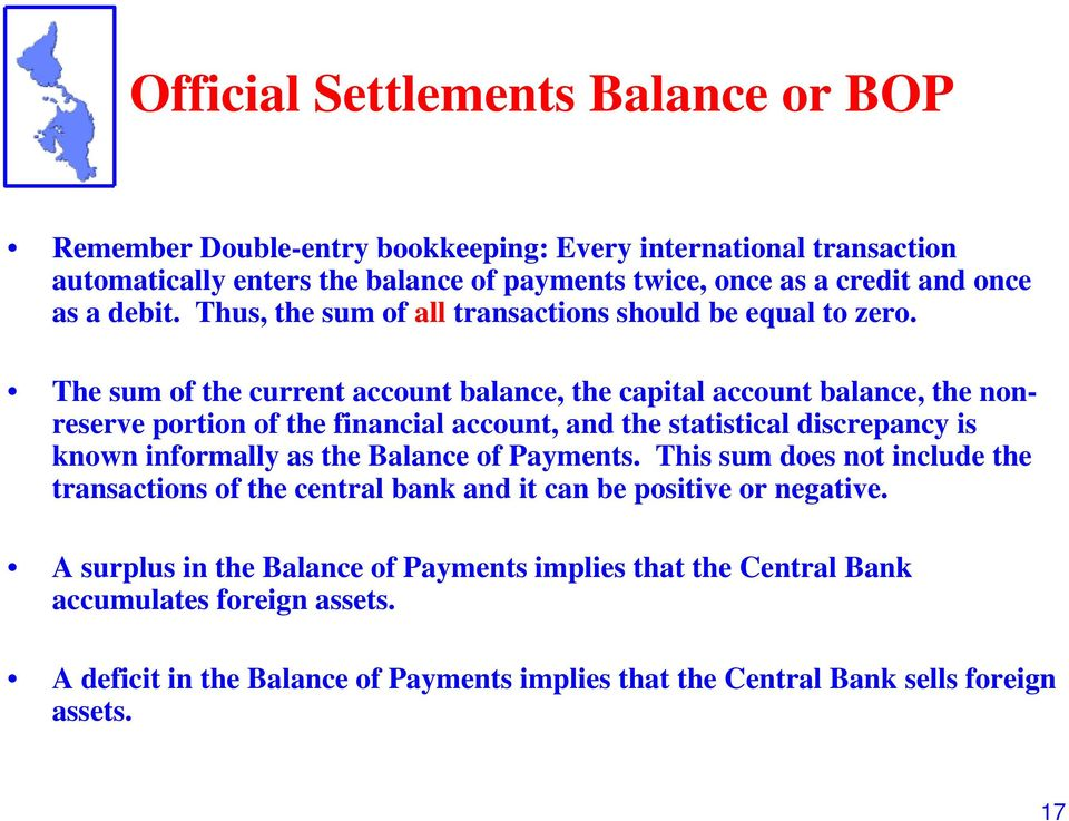 The sum of the current account balance, the capital account balance, the nonreserve portion of the financial account, and the statistical discrepancy is known informally as the