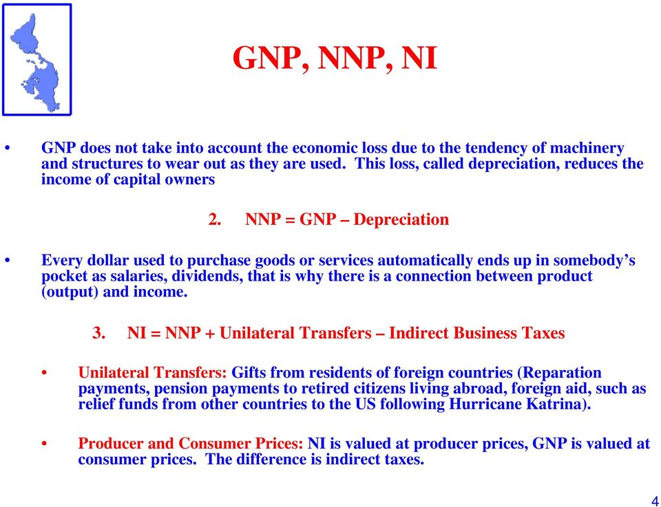 NNP = GNP Depreciation Every dollar used to purchase goods or services automatically ends up in somebody s pocket as salaries, dividends, that is why there is a connection between product (output)