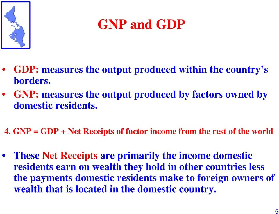 GNP = GDP + Net Receipts of factor income from the rest of the world These Net Receipts are primarily the