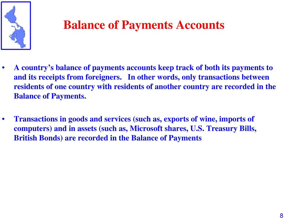 In other words, only transactions between residents of one country with residents of another country are recorded in the
