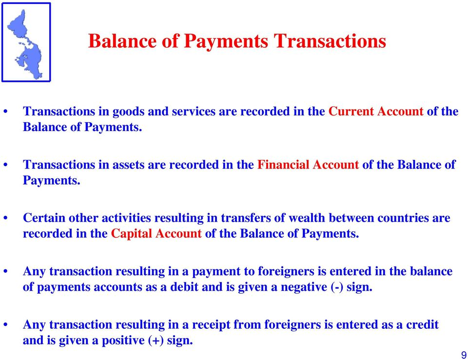 Certain other activities resulting in transfers of wealth between countries are recorded in the Capital Account of the Balance of Payments.