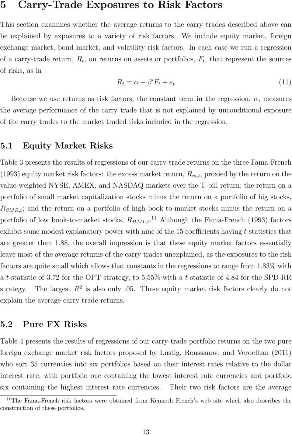 In each case we run a regression of a carry-trade return, R t, on returns on assets or portfolios, F t, that represent the sources of risks, as in R t = α + β F t + ε t (11) Because we use returns as