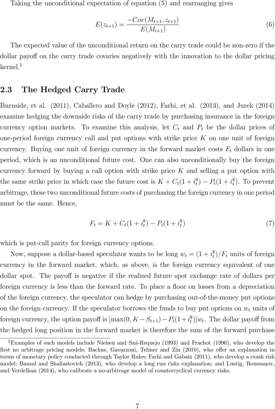 (2011), Caballero and Doyle (2012), Farhi, et al. (2013), and Jurek (2014) examine hedging the downside risks of the carry trade by purchasing insurance in the foreign currency option markets.