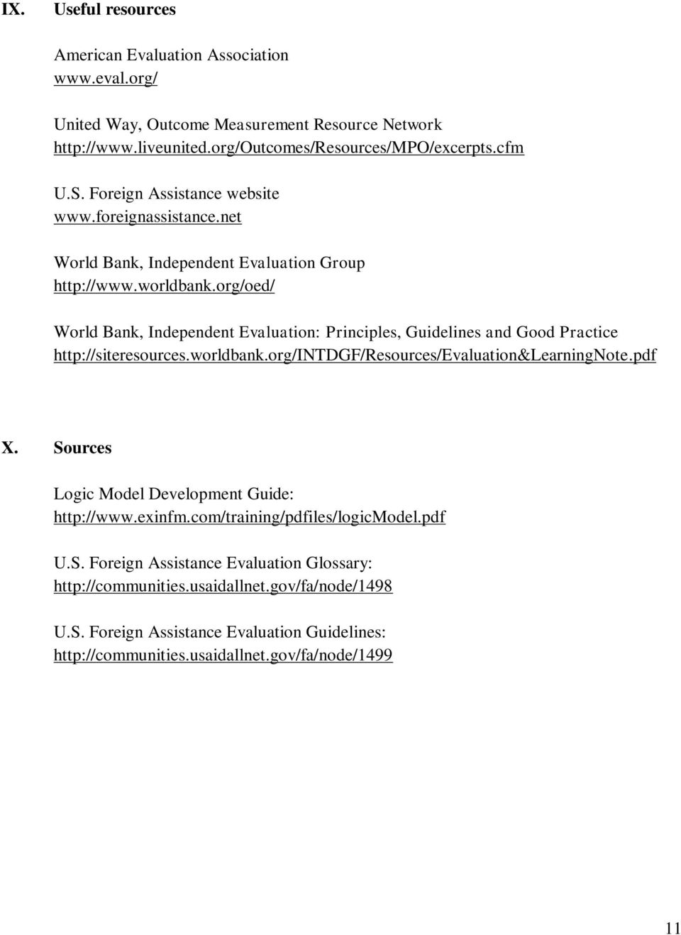 org/oed/ World Bank, Independent Evaluation: Principles, Guidelines and Good Practice http://siteresources.worldbank.org/intdgf/resources/evaluation&learningnote.pdf X.