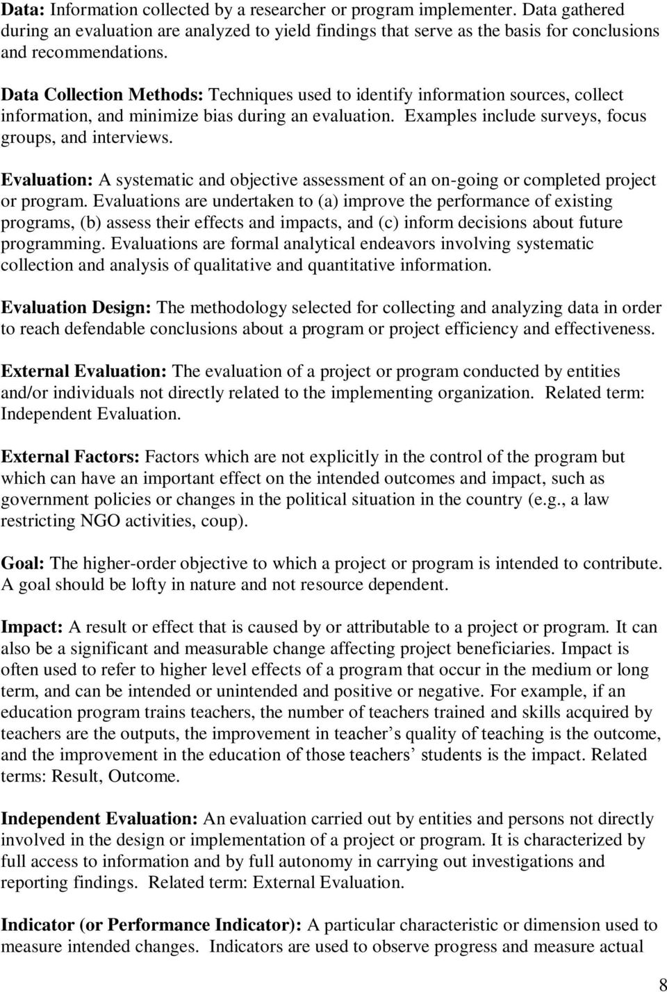 Evaluation: A systematic and objective assessment of an on-going or completed project or program.