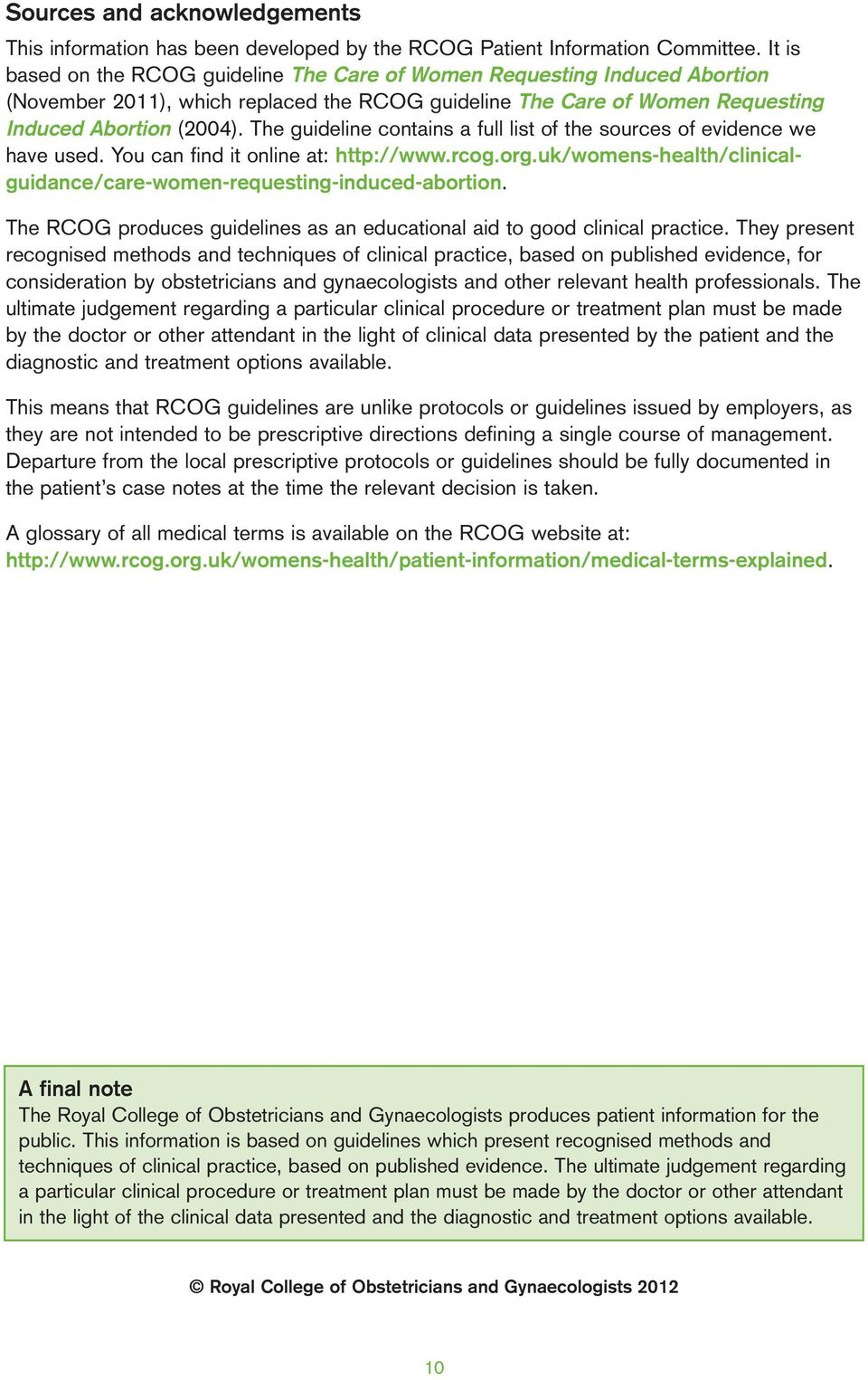 The guideline contains a full list of the sources of evidence we have used. You can find it online at: http://www.rcog.org.uk/womens-health/clinicalguidance/care-women-requesting-induced-abortion.