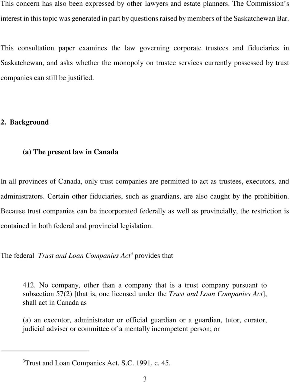 still be justified. 2. Background (a) The present law in Canada In all provinces of Canada, only trust companies are permitted to act as trustees, executors, and administrators.