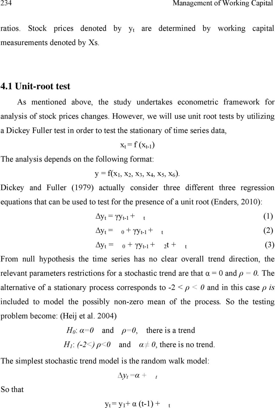 However, we will use unit root tests by utilizing a Dickey Fuller test in order to test the stationary of time series data, x t = f (x t-1 ) The analysis depends on the following format: y = f(x 1, x