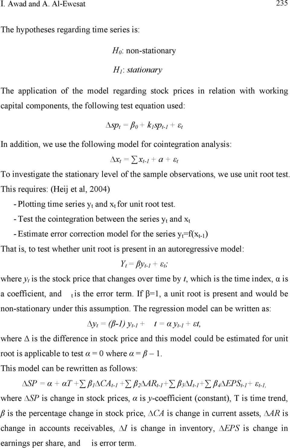 following test equation used: sp t = β 0 + k 1 sp t-1 + ε t In addition, we use the following model for cointegration analysis: x t = x t-1 + a + ε t To investigate the stationary level of the sample