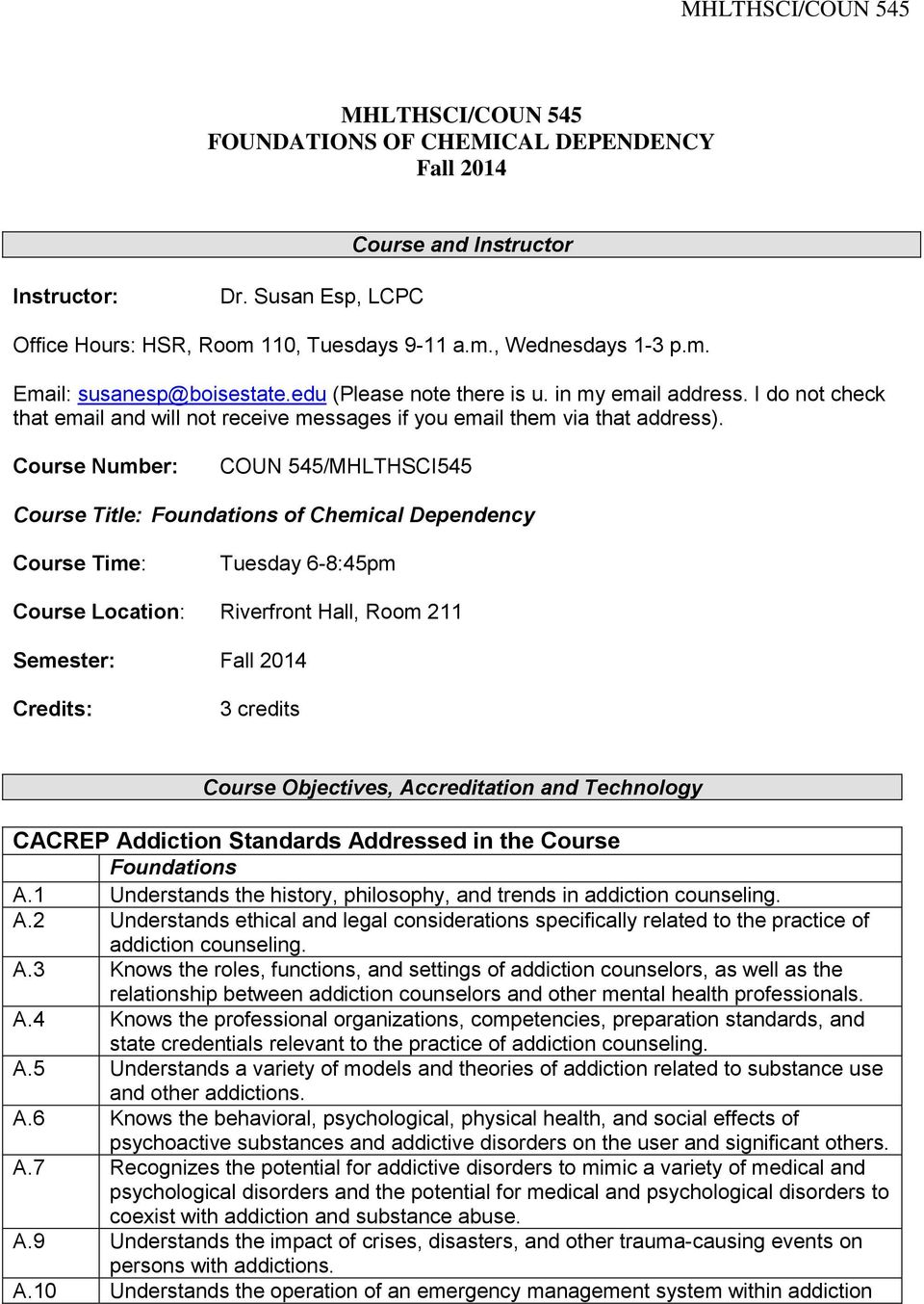 Course Number: COUN 545/MHLTHSCI545 Course Title: Foundations of Chemical Dependency Course Time: Tuesday 6-8:45pm Course Location: Riverfront Hall, Room 211 Semester: Fall 2014 Credits: 3 credits