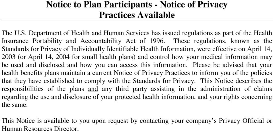 These regulations, known as the Standards for Privacy of Individually Identifiable Health Information, were effective on April 14, 2003 (or April 14, 2004 for small health plans) and control how your