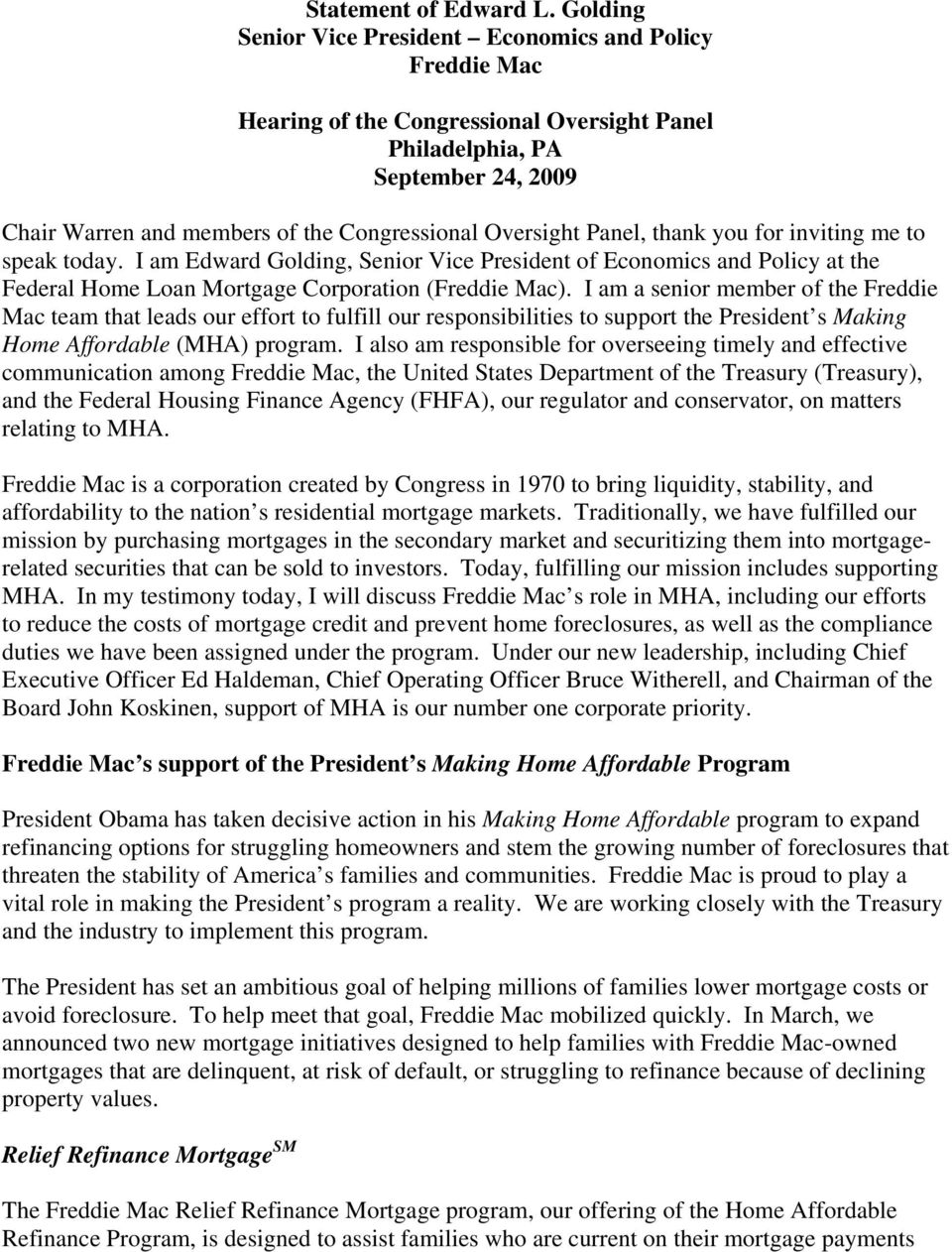 I am a senior member of the Freddie Mac team that leads our effort to fulfill our responsibilities to support the President s Making Home Affordable (MHA) program.