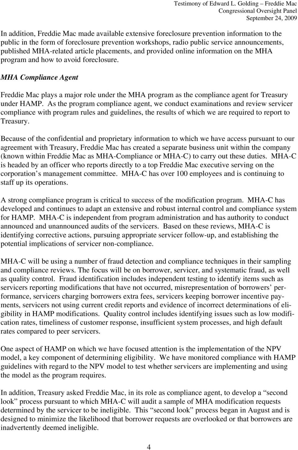 MHA Compliance Agent Freddie Mac plays a major role under the MHA program as the compliance agent for Treasury under HAMP.
