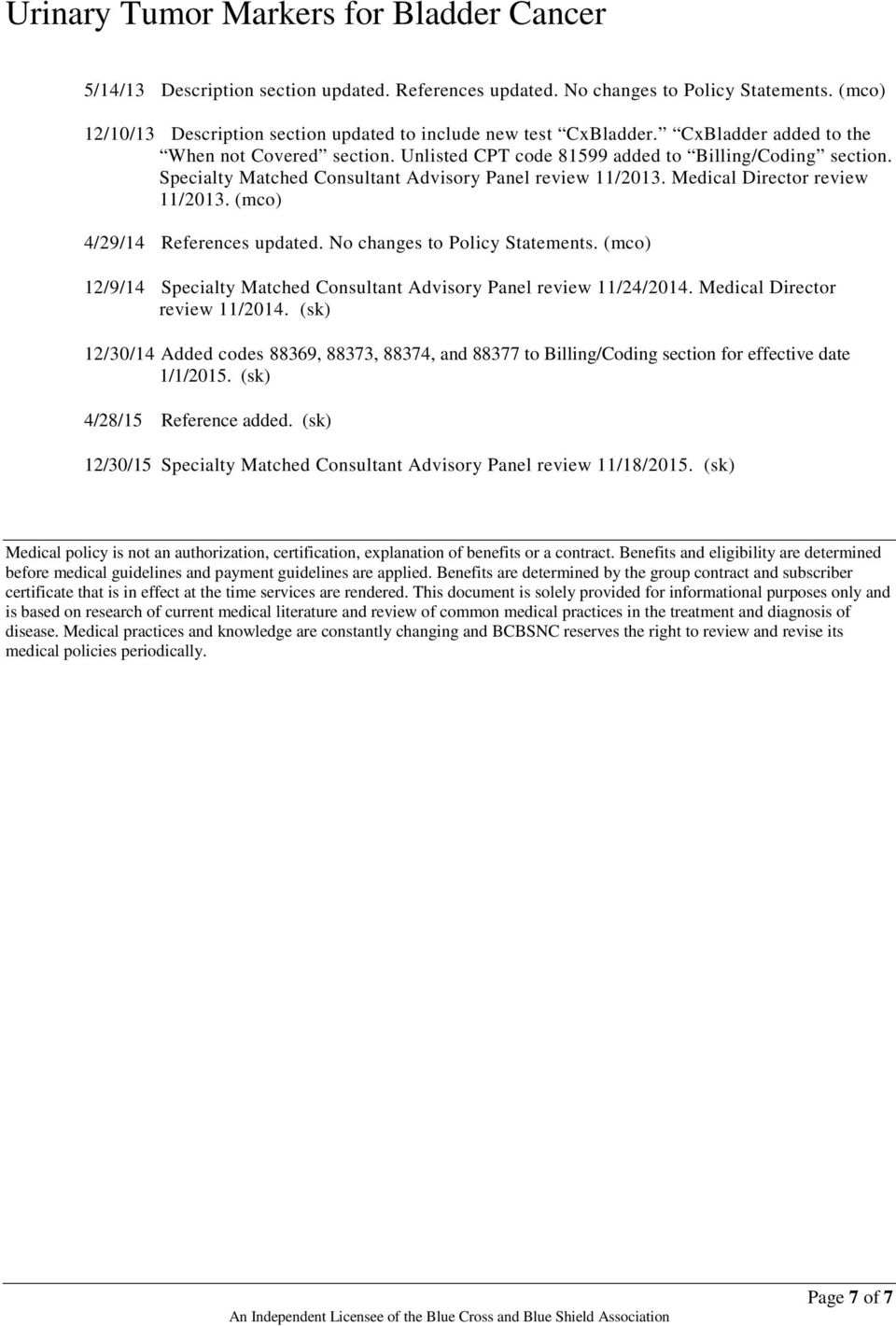 (mco) 4/29/14 References updated. No changes to Policy Statements. (mco) 12/9/14 Specialty Matched Consultant Advisory Panel review 11/24/2014. Medical Director review 11/2014.