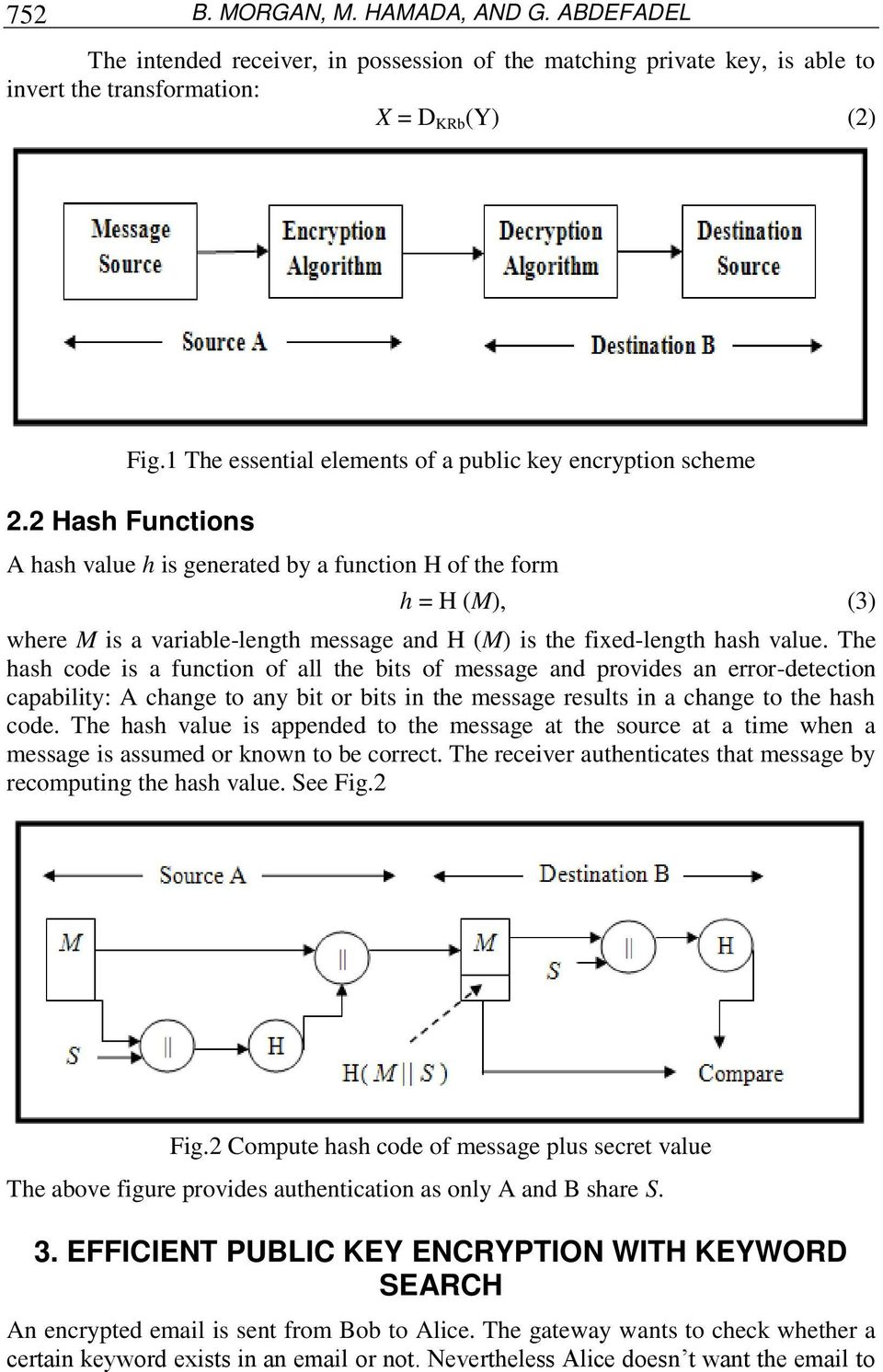 2 Hash Functions A hash value h is generated by a function H of the form h = H (M), (3) where M is a variable-length message and H (M) is the fixed-length hash value.