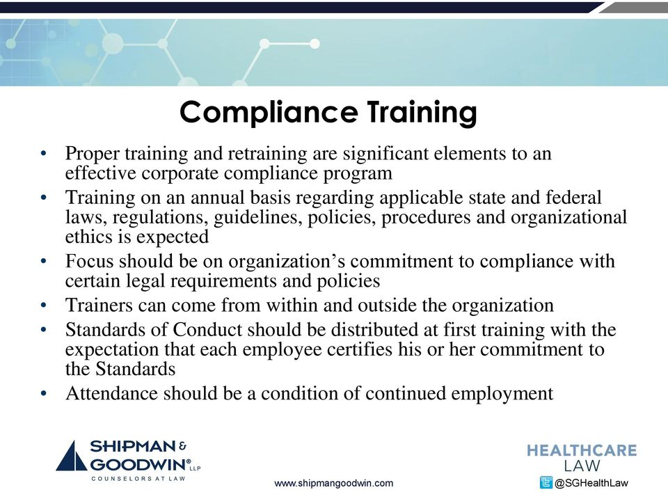commitment to compliance with certain legal requirements and policies Trainers can come from within and outside the organization Standards of Conduct should be